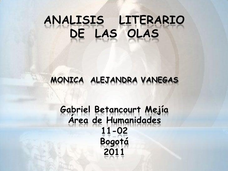 ANALISIS   LITERARIO DE  LAS  OLAS MONICA  ALEJANDRA VANEGASGabriel Betancourt MejíaÁrea de Humanidades11-02Bogotá 2011<br />
