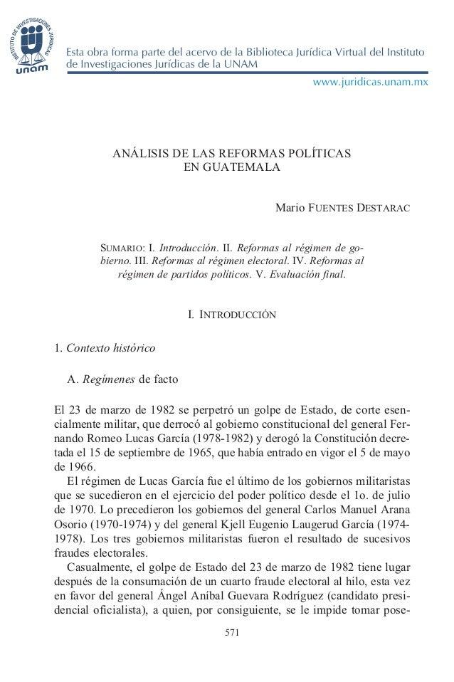 ANÁLISIS DE LAS REFORMAS POLÍTICASEN GUATEMALAMario FUENTES DESTARACSUMARIO: I. Introducción. II. Reformas al régimen de g...
