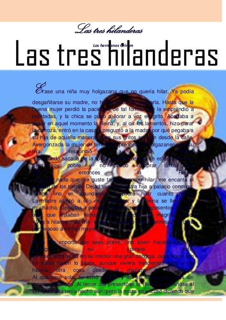 Las tres hilanderas<br />Los hermanos Grimm <br />Érase una niña muy holgazana que no quería hi...