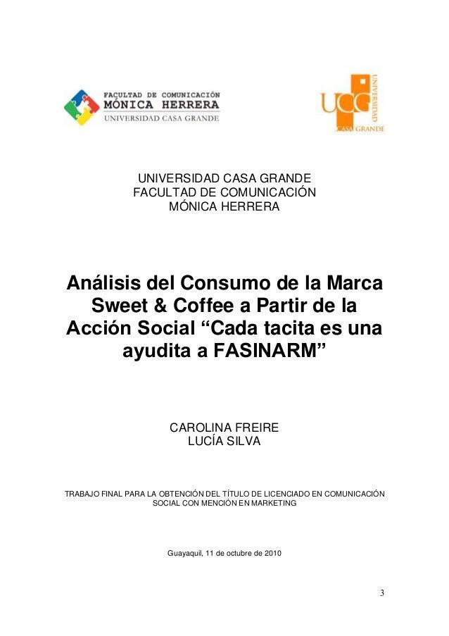 UNIVERSIDAD CASA GRANDE FACULTAD DE COMUNICACIÓN MÓNICA HERRERA  Análisis del Consumo de la Marca Sweet & Coffee a Partir ...