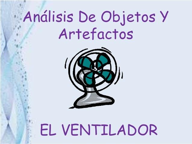 Análisis De Objetos Y Artefactos EL VENTILADOR