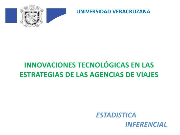 UNIVERSIDAD VERACRUZANA<br />INNOVACIONES TECNOLÓGICAS EN LAS ESTRATEGIAS DE LAS AGENCIAS DE VIAJES<br />ESTADISTICA<br />...