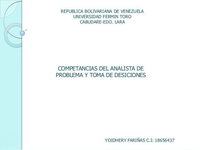 REPUBLICA BOLIVARIANA DE VENEZUELA UNIVERSIDAD FERMIN TORO CABUDARE-EDO. LARA  COMPETANCIAS DEL ANALISTA DE PROBLEMA Y TOM...