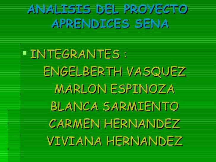 ANALISIS DEL PROYECTO  APRENDICES SENA <ul><li>INTEGRANTES : </li></ul><ul><li>ENGELBERTH VASQUEZ </li></ul><ul><li>MARLON...