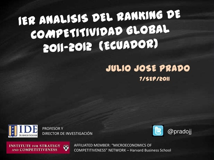 1ER ANALISIS DEL RANKING DE COMPETITIVIDAD GLOBAL 2011-2012  (ECUADOR)<br />JULIO JOSE PRADO<br />7/SEP/2011<br />PROFESOR...