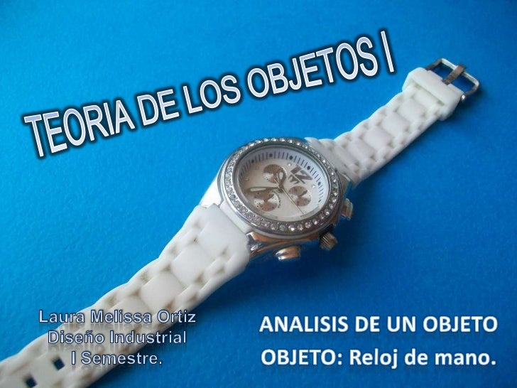 TEORIA DE LOS OBJETOS I<br />Laura Melissa Ortiz<br />Diseño Industrial<br />I Semestre.<br />ANALISIS DE UN OBJETO<br />O...