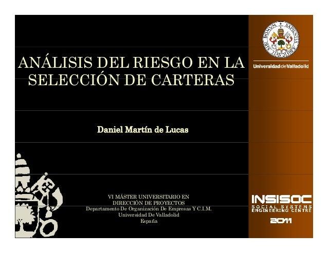 ANÁLISIS DEL RIESGO EN LA SELECCIÓN DE CARTERAS Daniel Martín de Lucas  VI MÁSTER UNIVERSITARIO EN DIRECCIÓN DE PROYECTOS ...