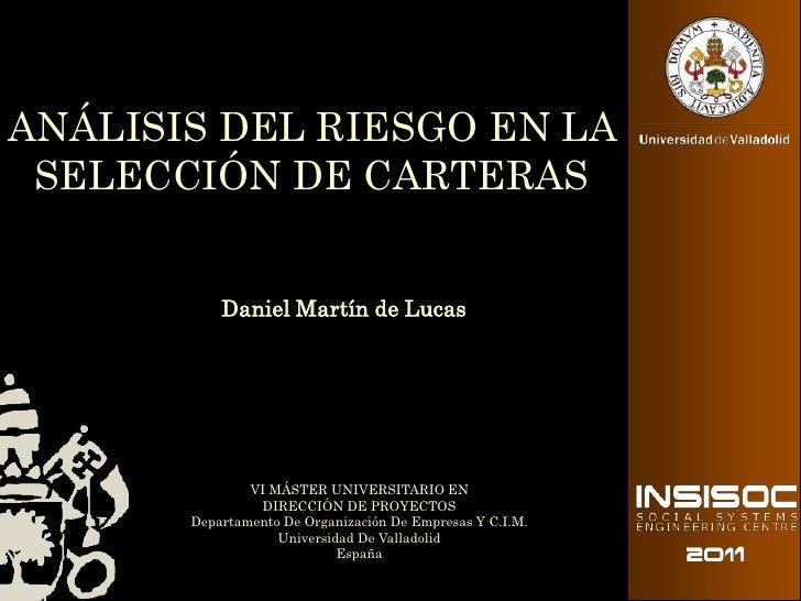 ANÁLISIS DEL RIESGO EN LA SELECCIÓN DE CARTERAS           Daniel Martín de Lucas               VI MÁSTER UNIVERSITARIO EN ...