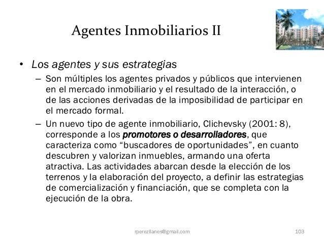 Agentes Inmobiliarios II• Los agentes y sus estrategias   – Son múltiples los agentes privados y públicos que intervienen ...