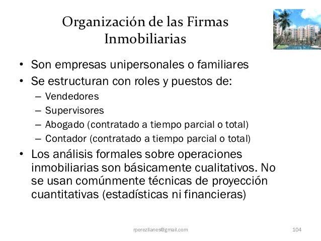 Organización de las Firmas                Inmobiliarias• Son empresas unipersonales o familiares• Se estructuran con roles...