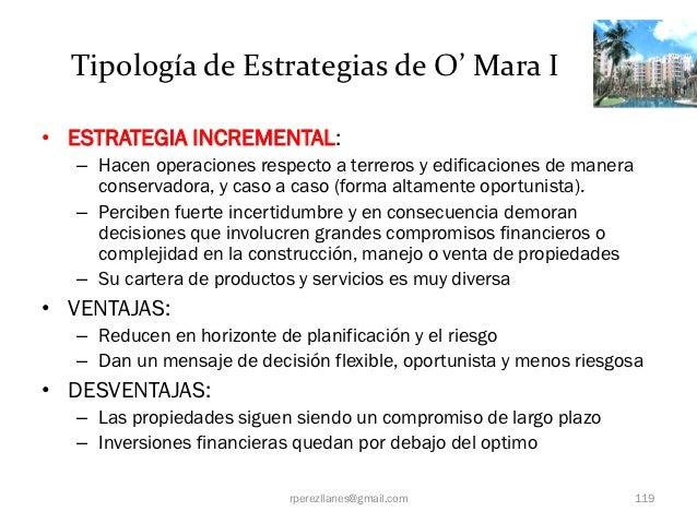 Tipología de Estrategias de O' Mara I• ESTRATEGIA INCREMENTAL:  – Hacen operaciones respecto a terreros y edificaciones de...
