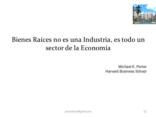 Bienes Raíces no es una Industria, es todo un           sector de la Economía                                             ...