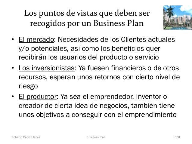Los puntos de vistas que deben ser         recogidos por un Business Plan• El mercado: Necesidades de los Clientes actuale...