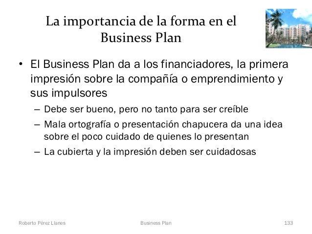 La importancia de la forma en el                   Business Plan• El Business Plan da a los financiadores, la primera  imp...
