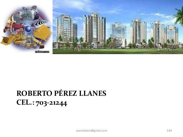 ROBERTO PÉREZ LLANESCEL.: 703-21244             rperezllanes@gmail.com   144