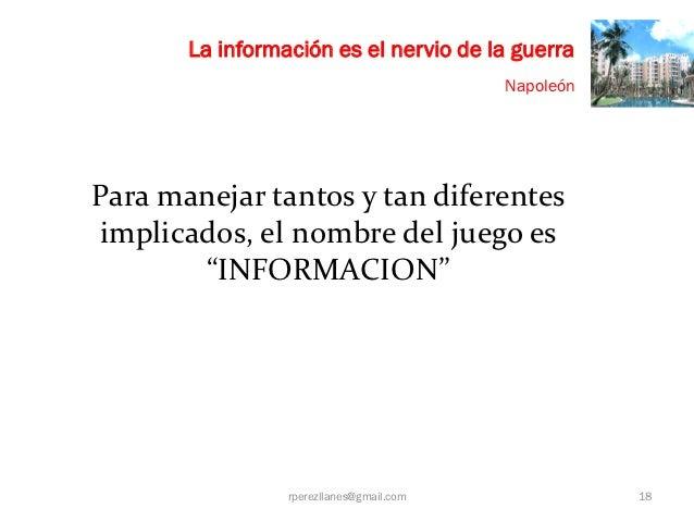 La información es el nervio de la guerra                                          NapoleónPara manejar tantos y tan difere...