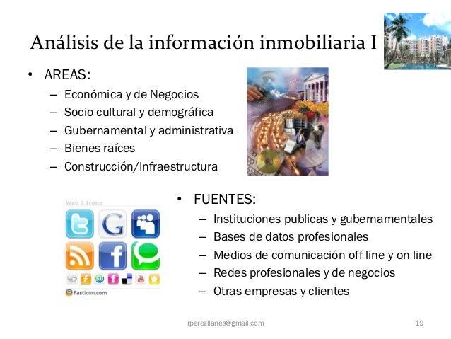 Análisis de la información inmobiliaria I• AREAS:  –   Económica y de Negocios  –   Socio-cultural y demográfica  –   Gube...