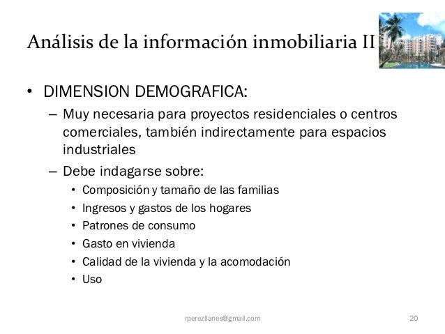 Análisis de la información inmobiliaria II• DIMENSION DEMOGRAFICA:  – Muy necesaria para proyectos residenciales o centros...