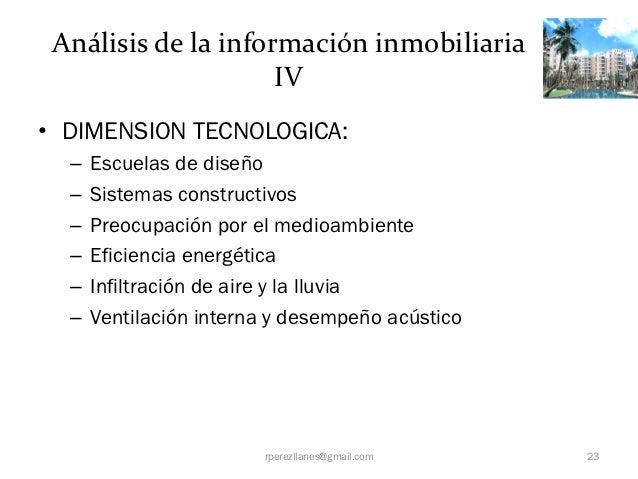 Análisis de la información inmobiliaria                     IV• DIMENSION TECNOLOGICA:  –   Escuelas de diseño  –   Sistem...