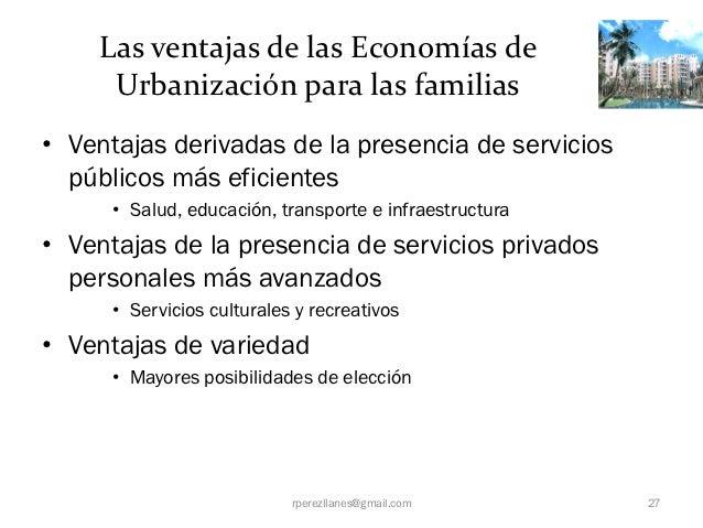 Las ventajas de las Economías de     Urbanización para las familias• Ventajas derivadas de la presencia de servicios  públ...