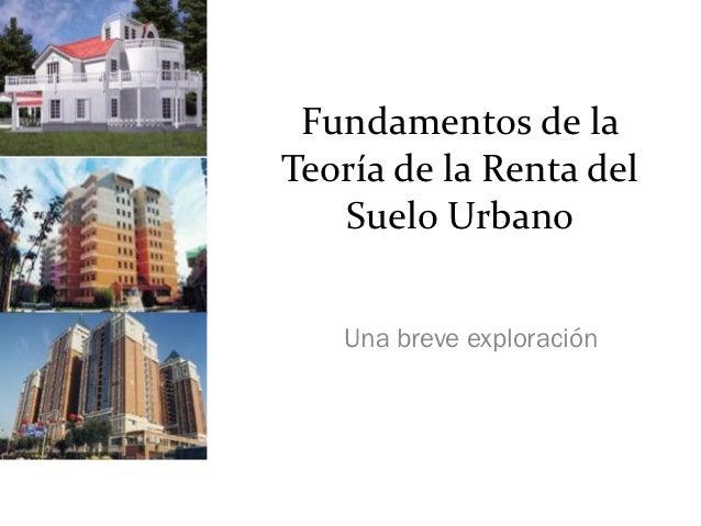 Fundamentos de laTeoría de la Renta del   Suelo Urbano   Una breve exploración