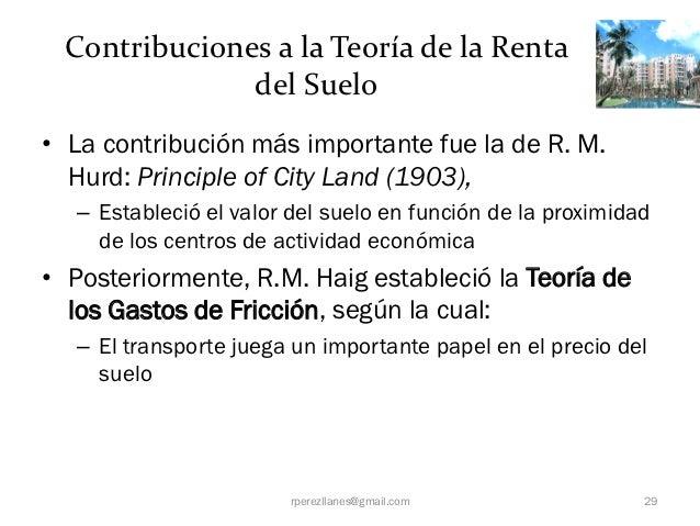 Contribuciones a la Teoría de la Renta              del Suelo• La contribución más importante fue la de R. M.  Hurd: Princ...