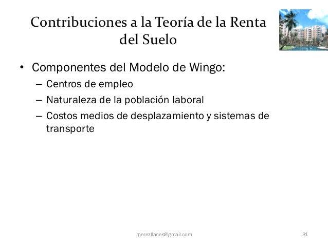 Contribuciones a la Teoría de la Renta              del Suelo• Componentes del Modelo de Wingo:  – Centros de empleo  – Na...