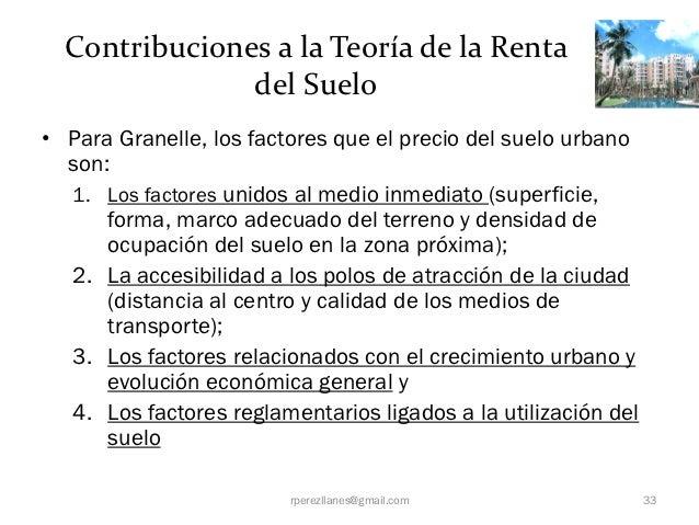 Contribuciones a la Teoría de la Renta               del Suelo• Para Granelle, los factores que el precio del suelo urbano...