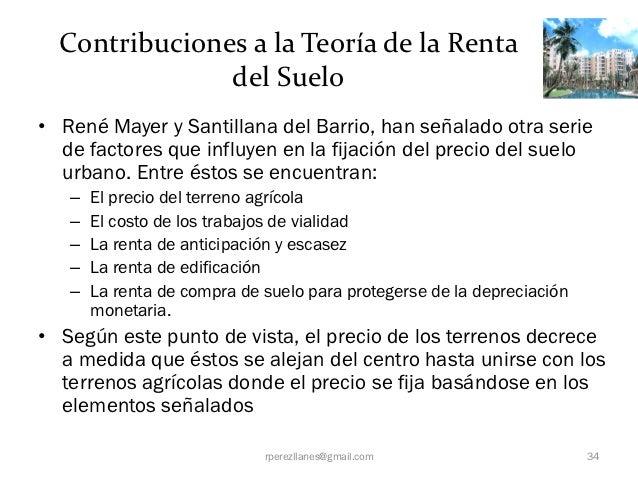 Contribuciones a la Teoría de la Renta               del Suelo• René Mayer y Santillana del Barrio, han señalado otra seri...