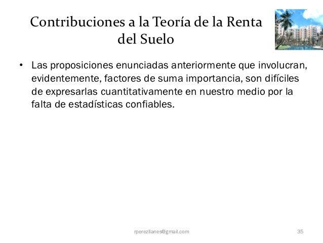 Contribuciones a la Teoría de la Renta               del Suelo• Las proposiciones enunciadas anteriormente que involucran,...