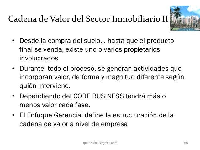 Cadena de Valor del Sector Inmobiliario II • Desde la compra del suelo… hasta que el producto   final se venda, existe uno...