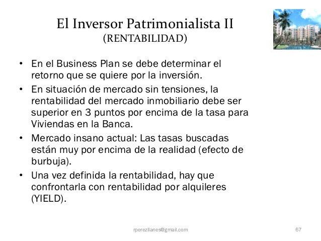 El Inversor Patrimonialista II                 (RENTABILIDAD)• En el Business Plan se debe determinar el  retorno que se q...