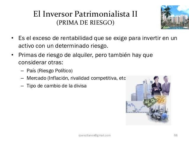 El Inversor Patrimonialista II                   (PRIMA DE RIESGO)• Es el exceso de rentabilidad que se exige para inverti...