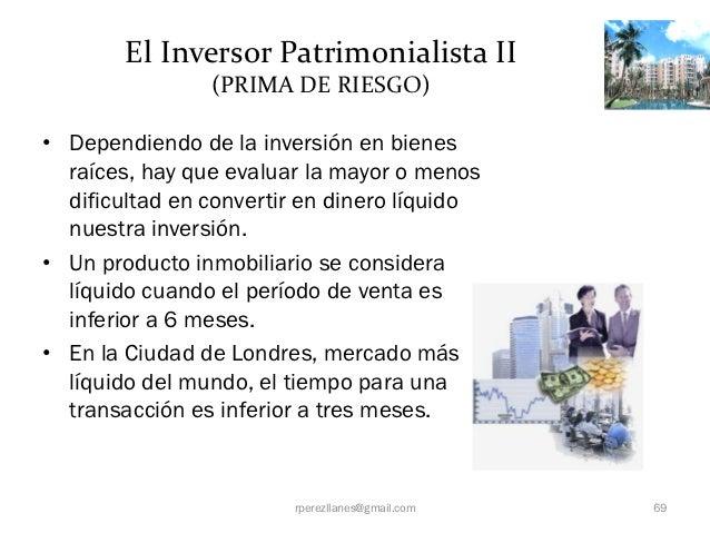 El Inversor Patrimonialista II                (PRIMA DE RIESGO)• Dependiendo de la inversión en bienes  raíces, hay que ev...