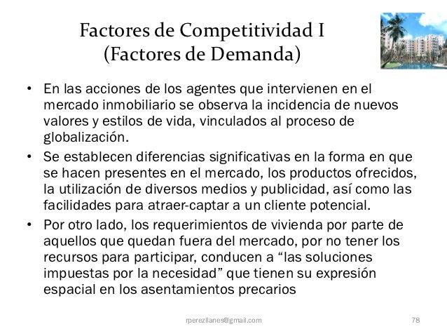 Factores de Competitividad I          (Factores de Demanda)• En las acciones de los agentes que intervienen en el  mercado...