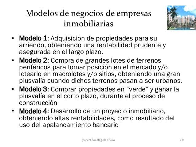 Modelos de negocios de empresas             inmobiliarias• Modelo 1: Adquisición de propiedades para su  arriendo, obtenie...