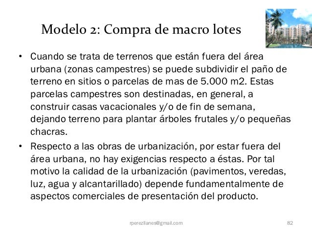 Modelo 2: Compra de macro lotes• Cuando se trata de terrenos que están fuera del área  urbana (zonas campestres) se puede ...