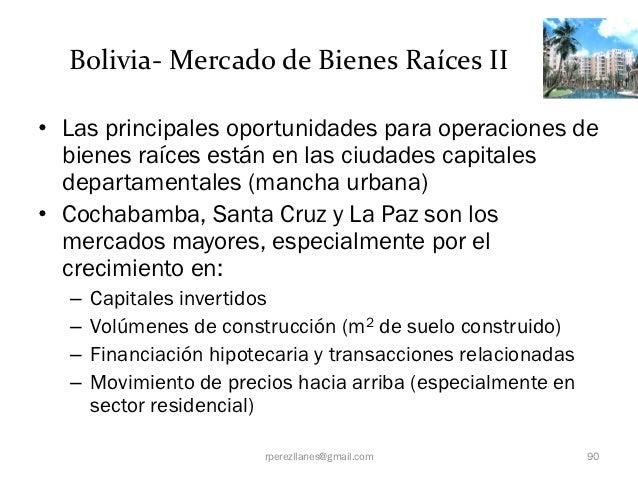 Bolivia- Mercado de Bienes Raíces II• Las principales oportunidades para operaciones de  bienes raíces están en las ciudad...