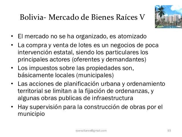 Bolivia- Mercado de Bienes Raíces V• El mercado no se ha organizado, es atomizado• La compra y venta de lotes es un negoci...