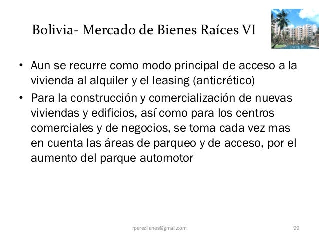 Bolivia- Mercado de Bienes Raíces VI• Aun se recurre como modo principal de acceso a la  vivienda al alquiler y el leasing...
