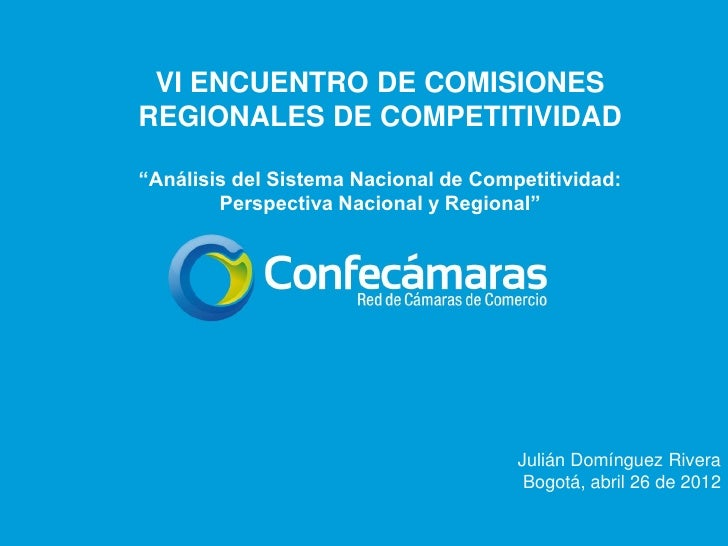 """VI ENCUENTRO DE COMISIONESREGIONALES DE COMPETITIVIDAD""""Análisis del Sistema Nacional de Competitividad:        Perspectiva..."""