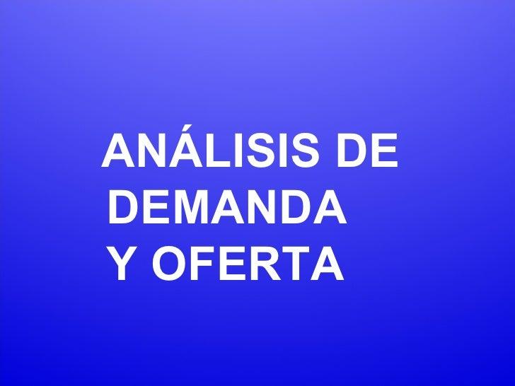 ANÁLISIS DE DEMANDA Y OFERTA