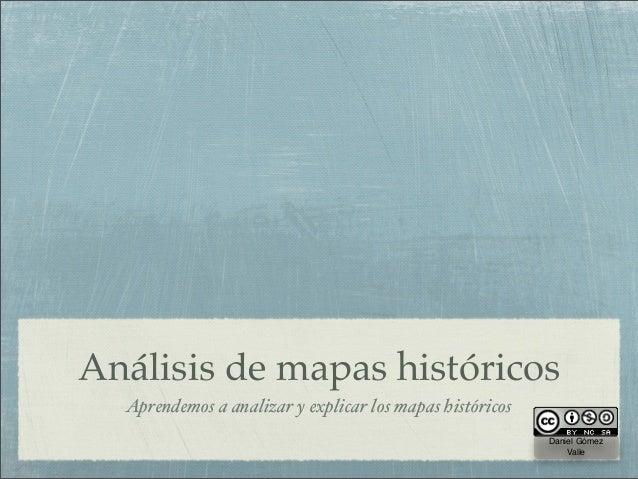 Análisis de mapas históricos  Aprendemos a analizar y explicar los mapas históricos                                       ...