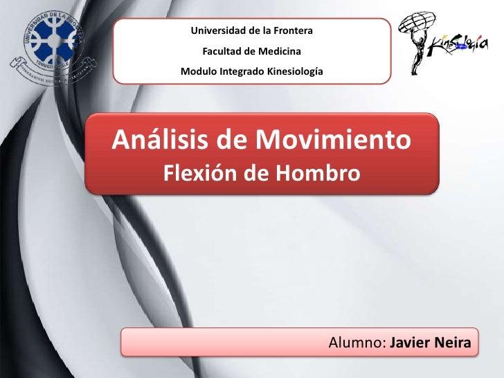 Universidad de la Frontera         Facultad de Medicina     Modulo Integrado KinesiologíaAnálisis de Movimiento   Flexión ...