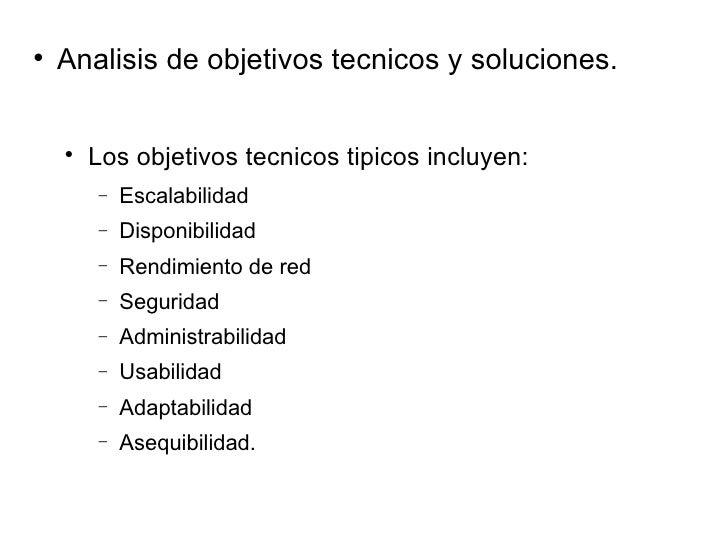 <ul><li>Analisis de objetivos tecnicos y soluciones. </li></ul><ul><ul><li>Los objetivos tecnicos tipicos incluyen: </li><...