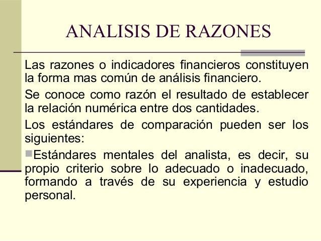 ANALISIS DE RAZONESLas razones o indicadores financieros constituyenla forma mas común de análisis financiero.Se conoce co...