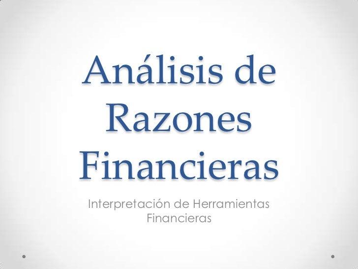 Análisis de RazonesFinancierasInterpretación de Herramientas          Financieras