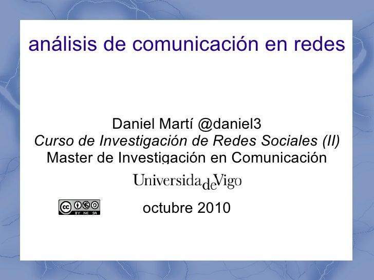 Daniel Martí @daniel3 Curso de Investigación de Redes Sociales (II) <ul>Master de Investigación en Comunicación <li>octubr...