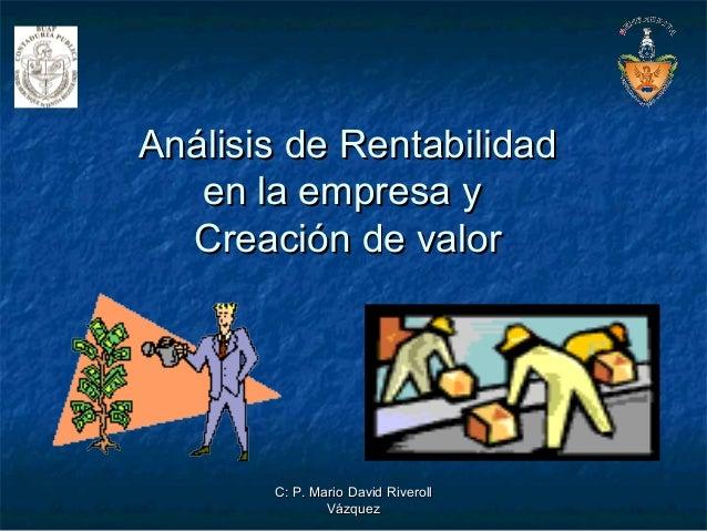 C: P. Mario David RiverollC: P. Mario David Riveroll VázquezVázquez Análisis de RentabilidadAnálisis de Rentabilidad en la...