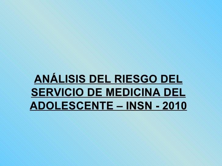 ANÁLISIS DEL RIESGO DEL SERVICIO DE MEDICINA DEL ADOLESCENTE – INSN - 2010